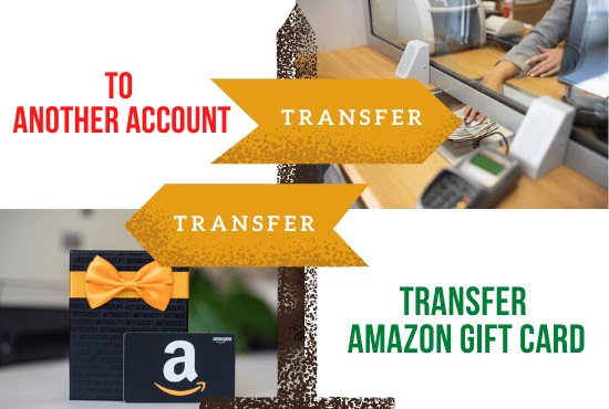 Transfer Amazon Gift Card to Another Account
